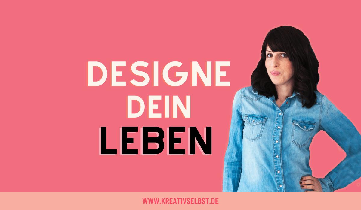 Designe Dein Leben